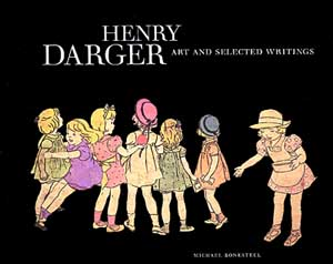 Henry Darger: Art and Selected Writings, by Michael Bonesteel