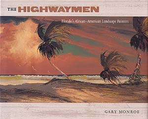 The Highwaymen: Florida's African-American Landscape Painters, By Gary Monroe