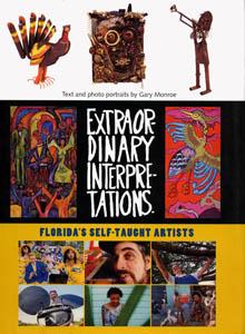 Extraordinary Interpretations: Florida's Self-Taught Artists, by Gary Monroe
